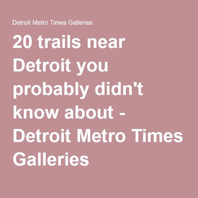 20 Trails Near Detroit You Probably Didn T Know About Detroit Metro Times Galleries Metro Detroit Detroit Metro