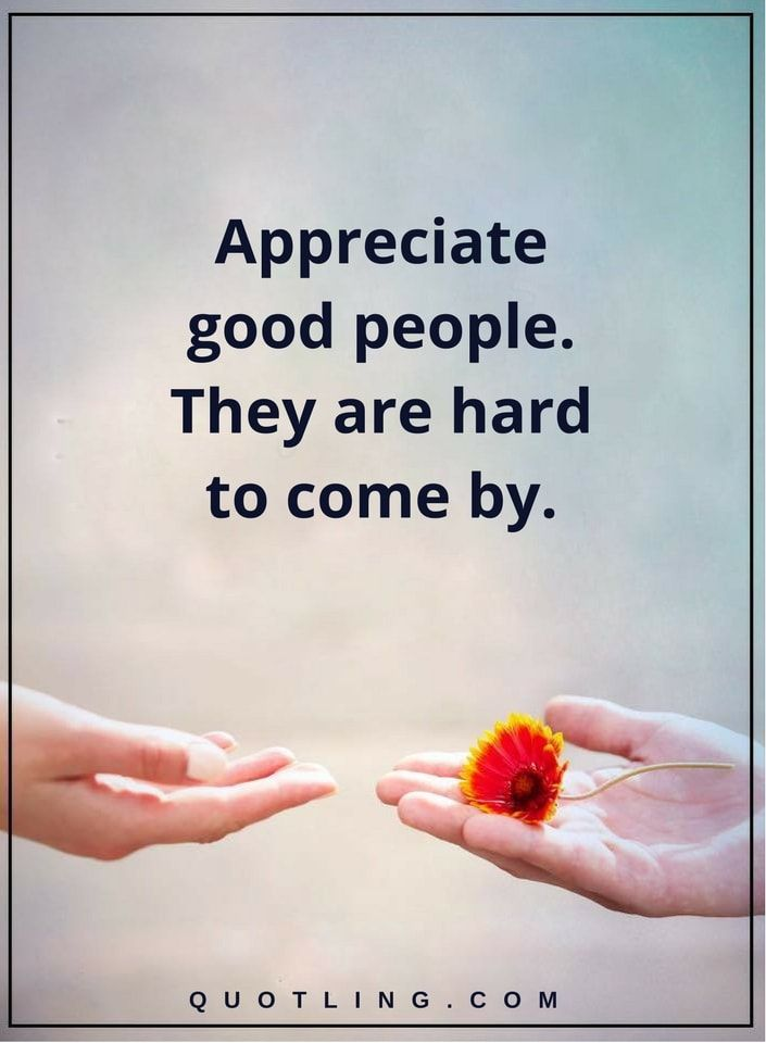 people quotes appreciate good people. They are hard to come by