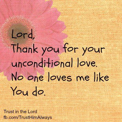 Lord Thank You For Your Unconditional Love No One Loves Me Like