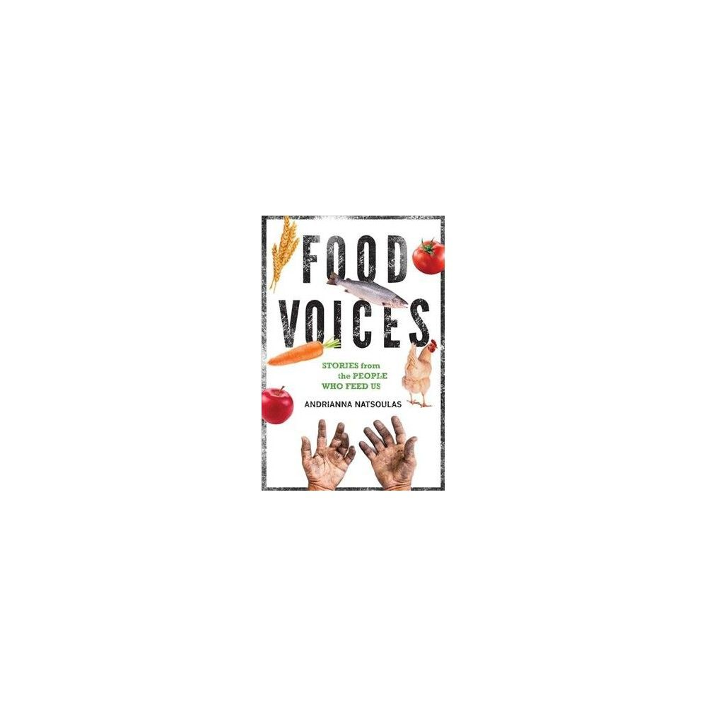 Food Voices : Stories from the People Who Feed Us (Paperback) (Andrianna Natsoulas)