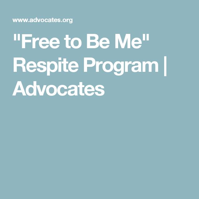 """Free to Be Me"" Respite Program   Advocates"