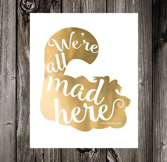 We\'re All Mad Here Printable Quote. Alice in Wonderland. Cheshire ...