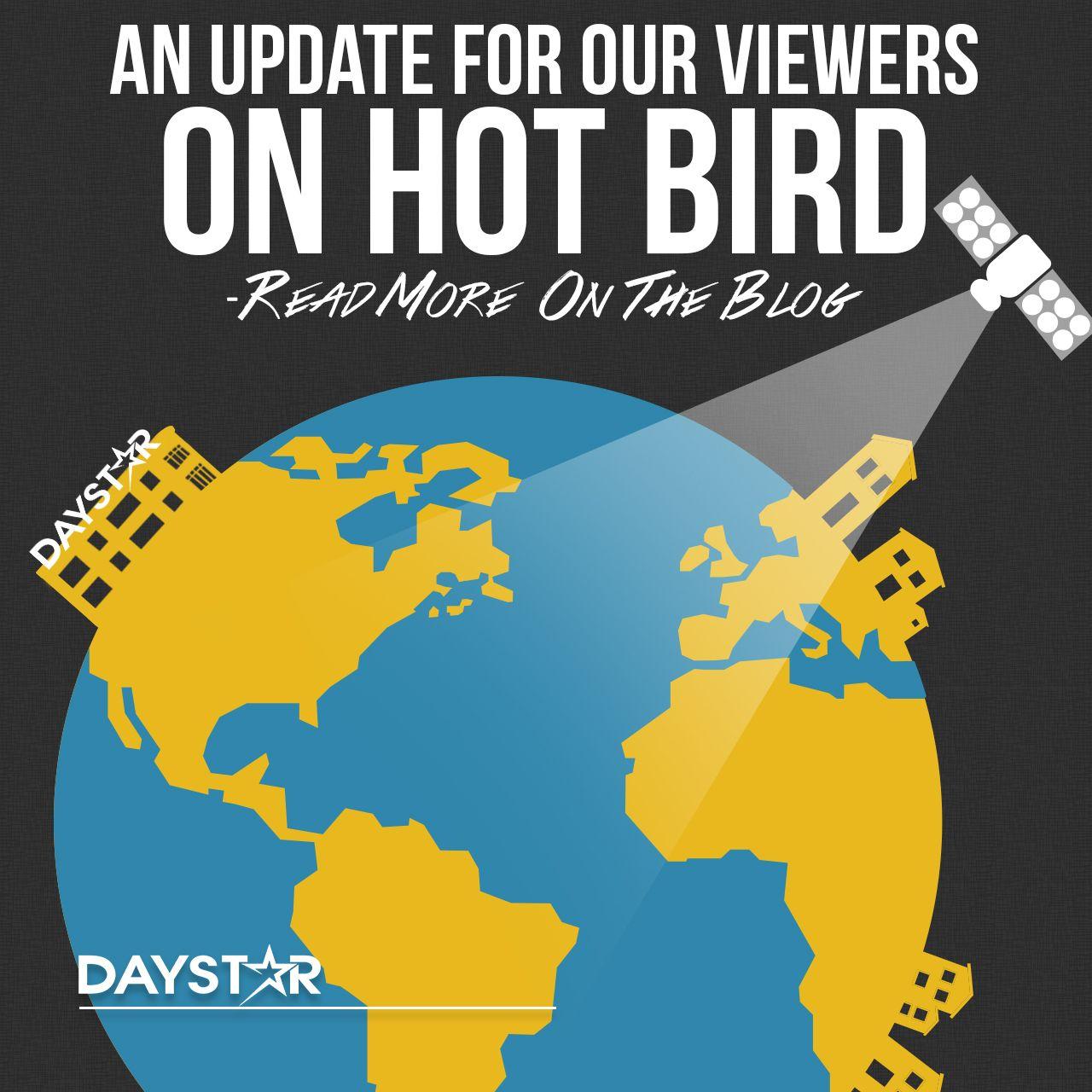 An Update for Our Viewers on Hot Bird | Daystar Blogs | Hot, News