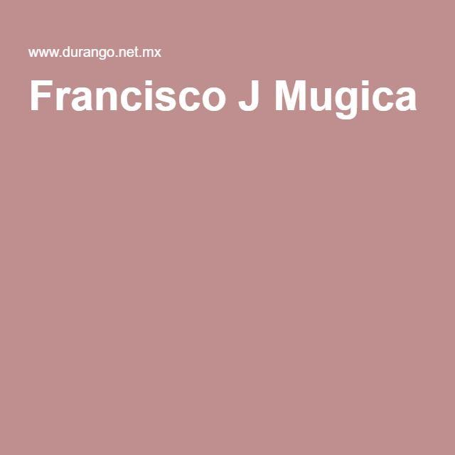 Francisco J Mugica