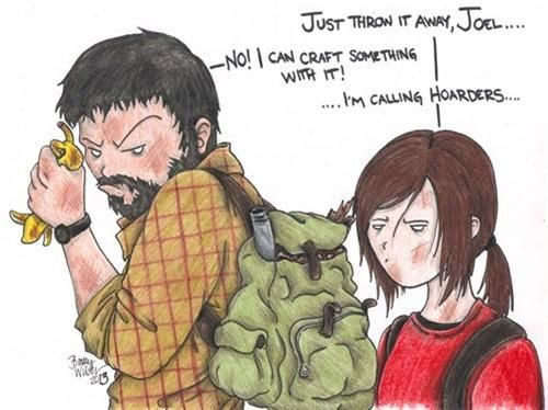 Last of Us, Joel the Hoarder <-- while I have not played this game, I found this funny and I am repinning this for those who have played this game.
