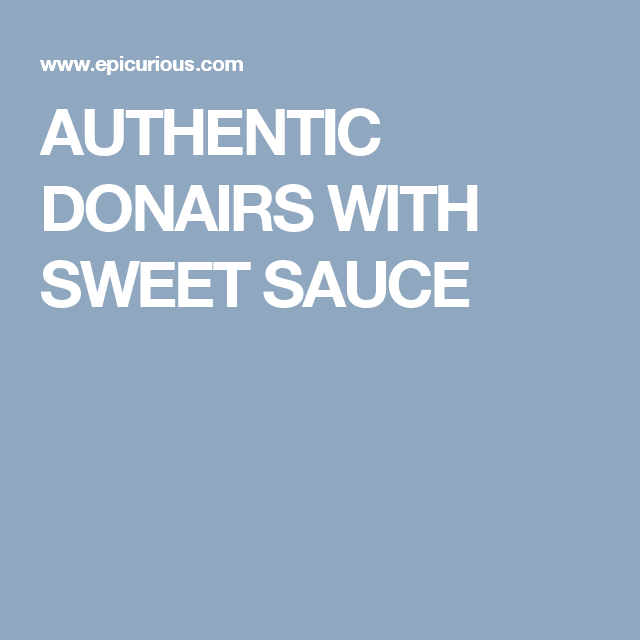 AUTHENTIC DONAIRS WITH SWEET SAUCE