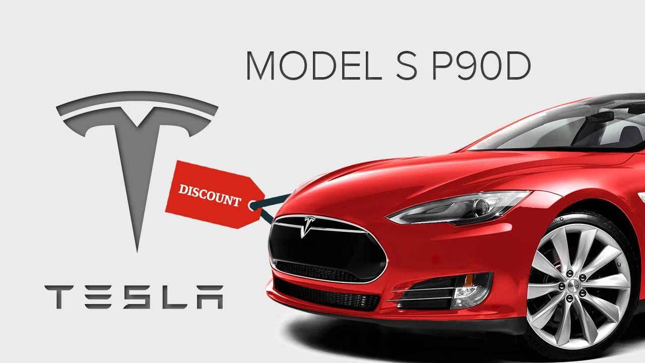 Tesla Motors Inc Tsla Discounts Model S P90d S New Inventory After P100d