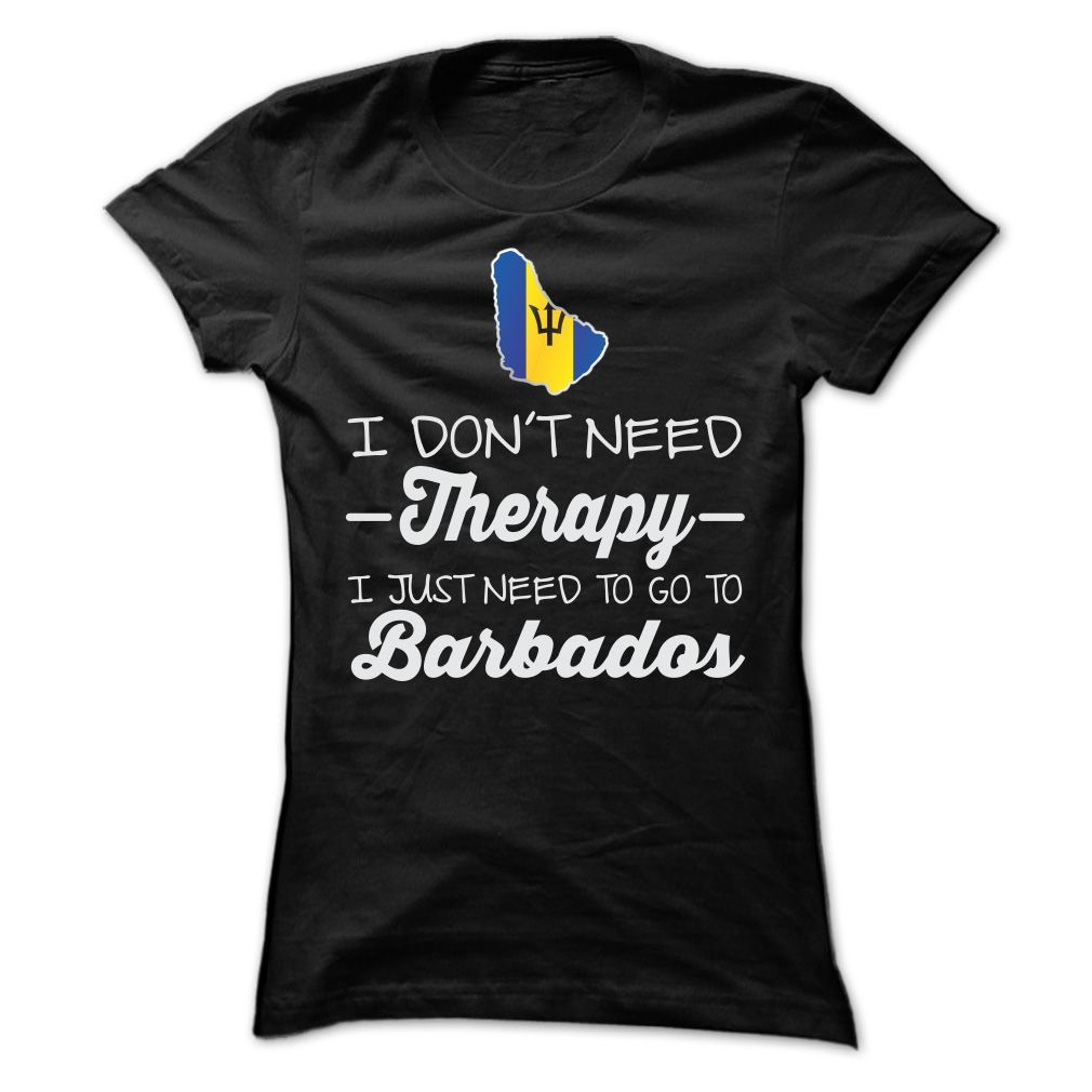 I JUST NEED TO GO TO BARBADOS T SHIRTS ==> Your shirt is screen ...