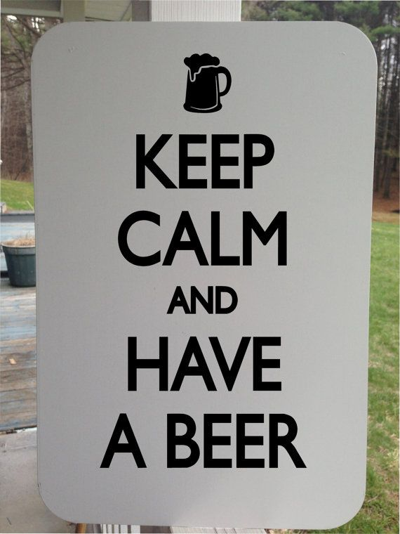 Keep calm and have beer 12x18 white aluminum sign