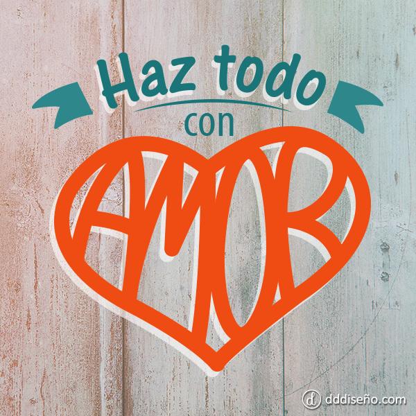 Haz Todo Con Amor Do All Things With Love Love Amor Inspirate Con Estos Diseños Exclusivos Descargalos Gratis Y Apl Frases De Diseño Frases De Boda Frases