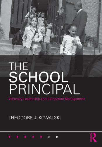 The School Principal Visionary Leadership And Competent Management By Theodore J Kowalski 22 01 Publisher T F Books School Principal Leadership School