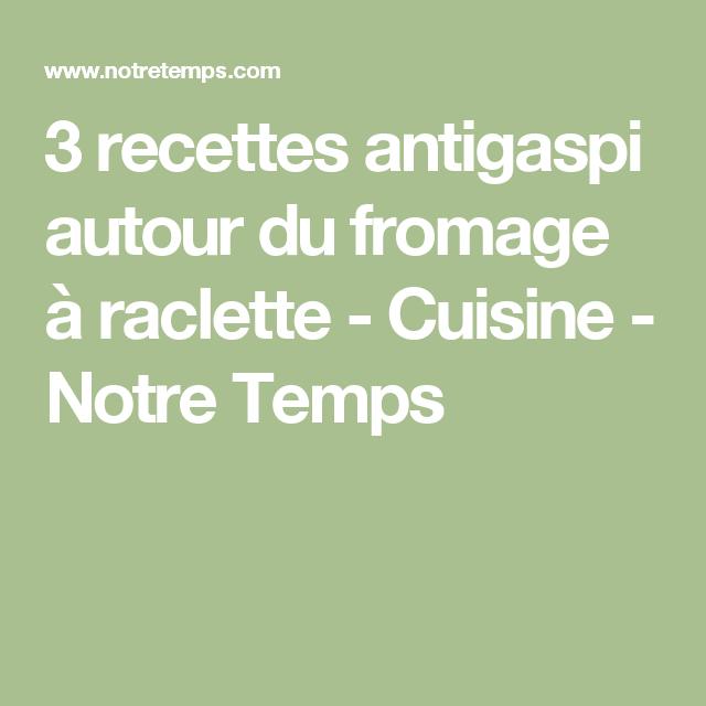 3 recettes antigaspi autour du fromage à raclette - Cuisine - Notre Temps