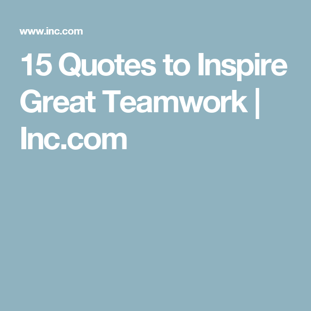 15 Quotes To Inspire Great Teamwork Individual Toolbox Section 3