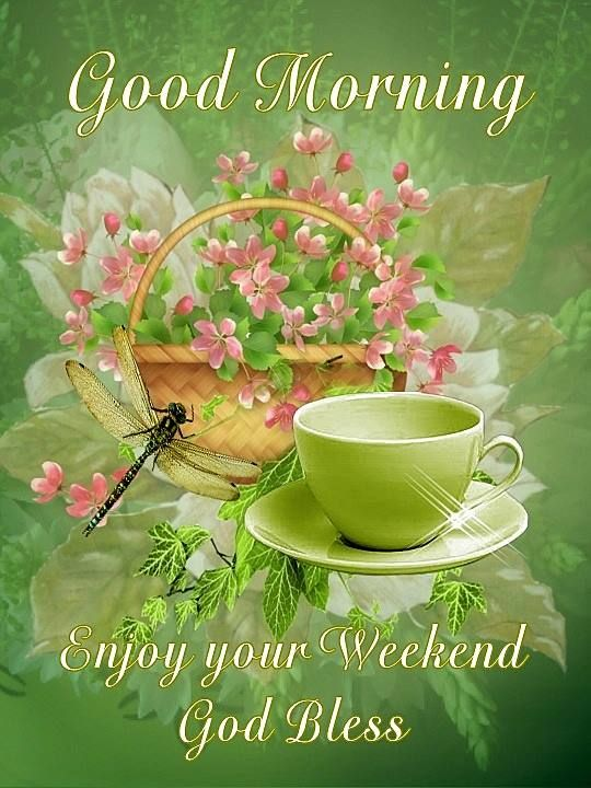 Good Morning Enjoy Your Weekend God Bless Daily Greetings