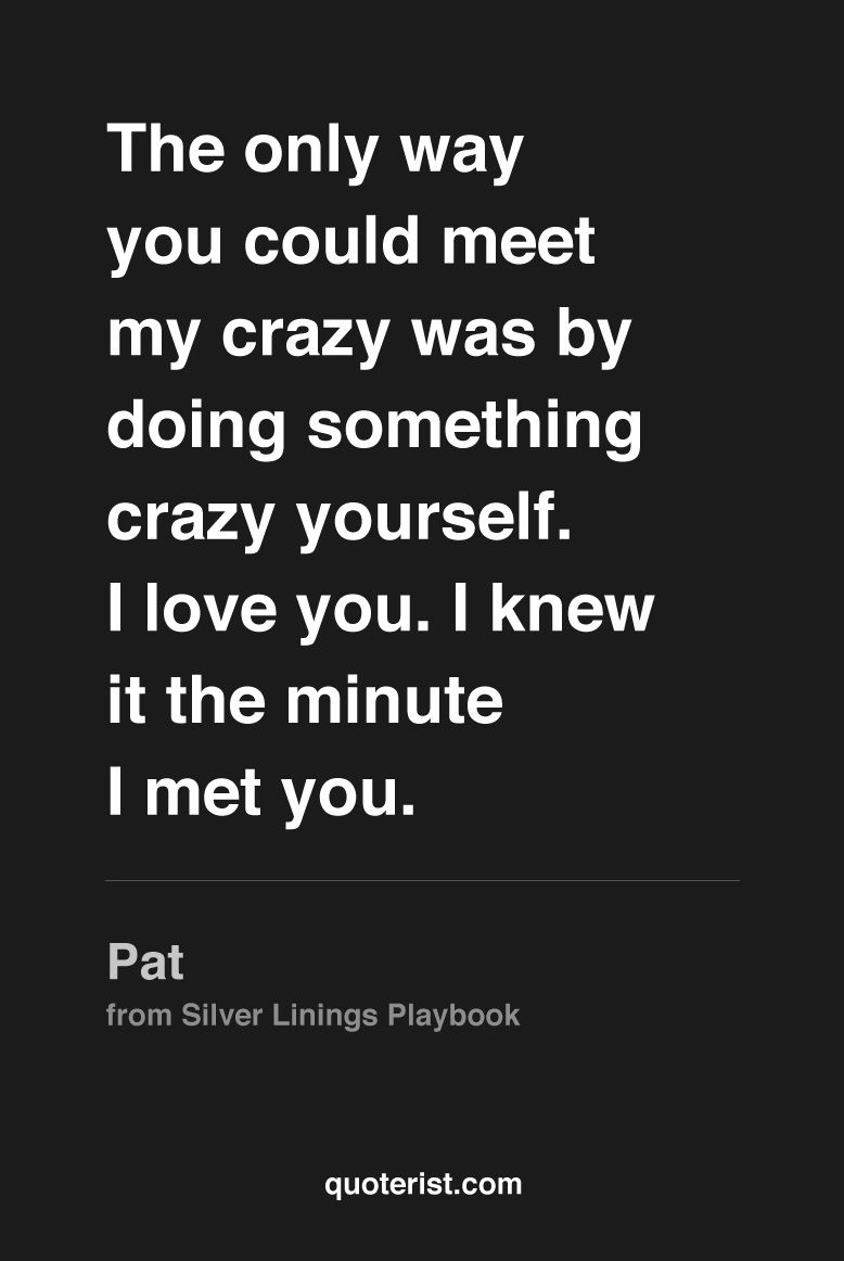 The only way you could meet my crazy was by doing something crazy