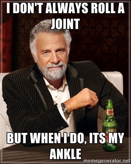 a2424b3db29d6a870fb6566d7dcae478 i don't always roll a joint but when i do it's my ankle google