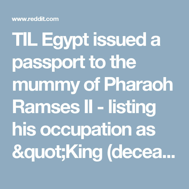 TIL Egypt issued a passport to the mummy of Pharaoh Ramses II ...