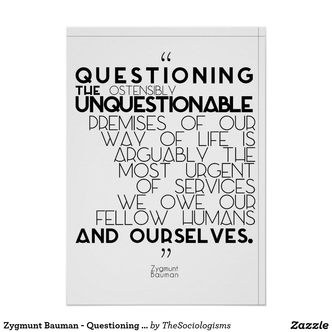 Zygmunt Bauman Questioning The Unquestionable Poster Zazzle Com Bauman Quote