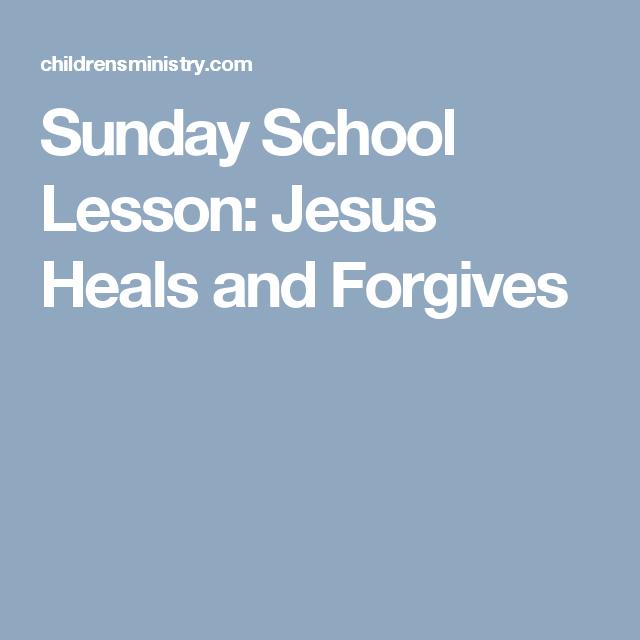 Sunday School Lesson Jesus Heals And Forgives Jesus Heals School
