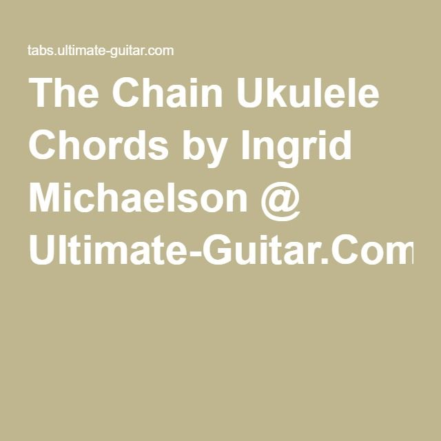 The Chain Ukulele Chords By Ingrid Michaelson Ultimate Guitar