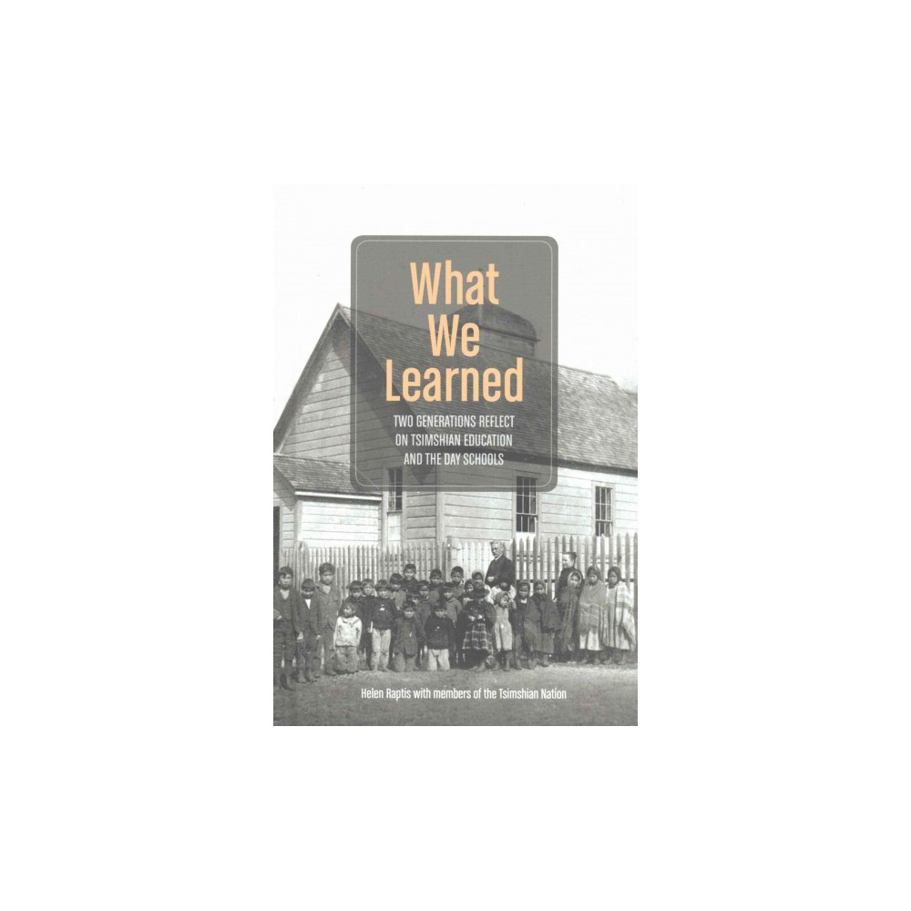 What We Learned : Two Generations Reflect on Tsimshian Education and the Day Schools (Hardcover) (Helen