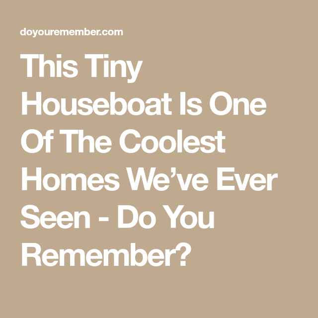 This Tiny Houseboat Is One Of The Coolest Homes We've Ever Seen - Do You Remember?