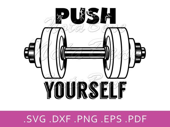 Push Yourself Svg Gym Workout Barbell Svg Cricut Silhouette Etsy In 2021 Barbell Workout Gym Workouts How To Draw Hands