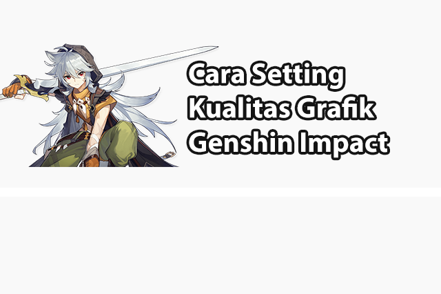 Cara Setting Kualitas Grafik Genshin Impact Grafik Game Main Game