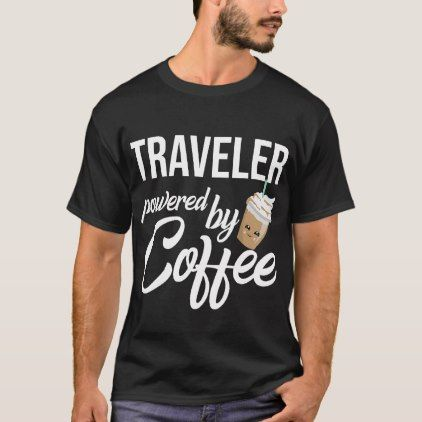 Traveler Powered By Coffee - Funny Gift Idea T-Shirt |  Powered By Coffee - Funny Gift Idea T-Shirt -