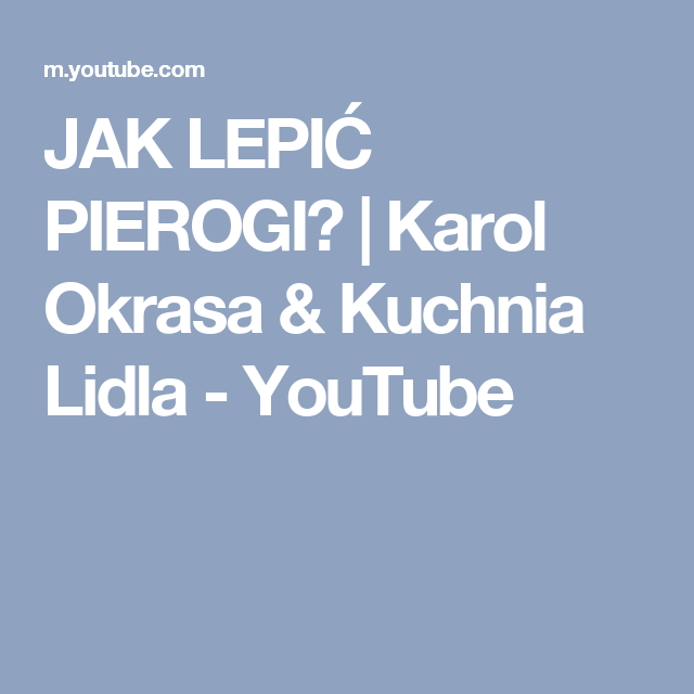 Jak Lepic Pierogi Karol Okrasa Kuchnia Lidla Youtube