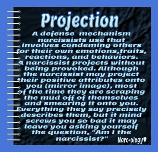 Projection     A defense mechanism narcissists use that
