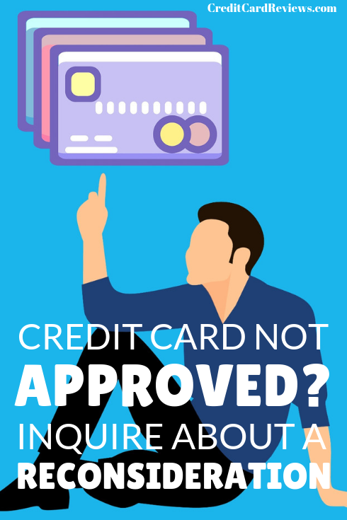 Credit Card Not Approved? Ask for a Reconsideration