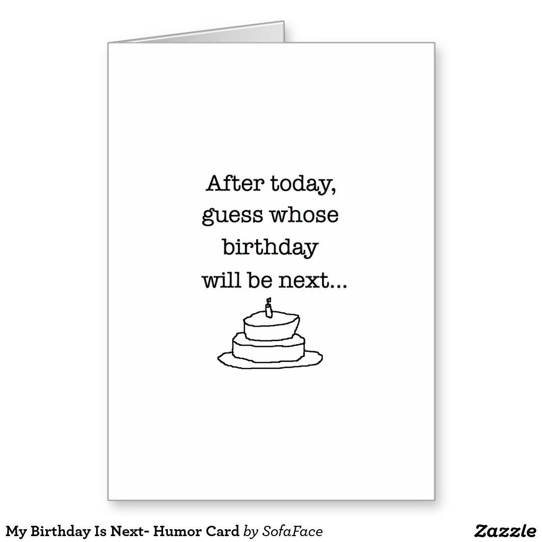 My Birthday Is Next- Humor Card   Its my birthday, Funny ...