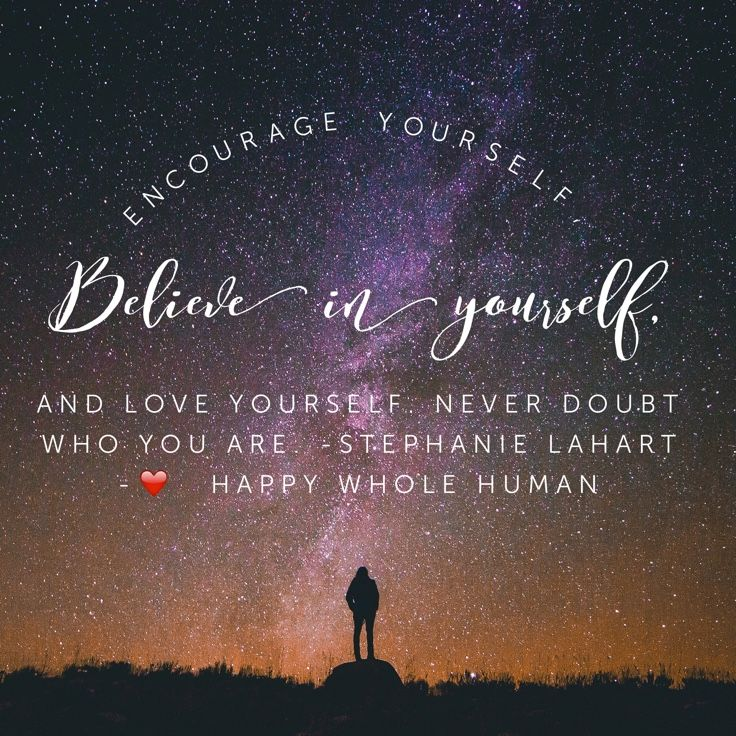 Encourage Yourself Believe In Yourself And Love Yourself Never