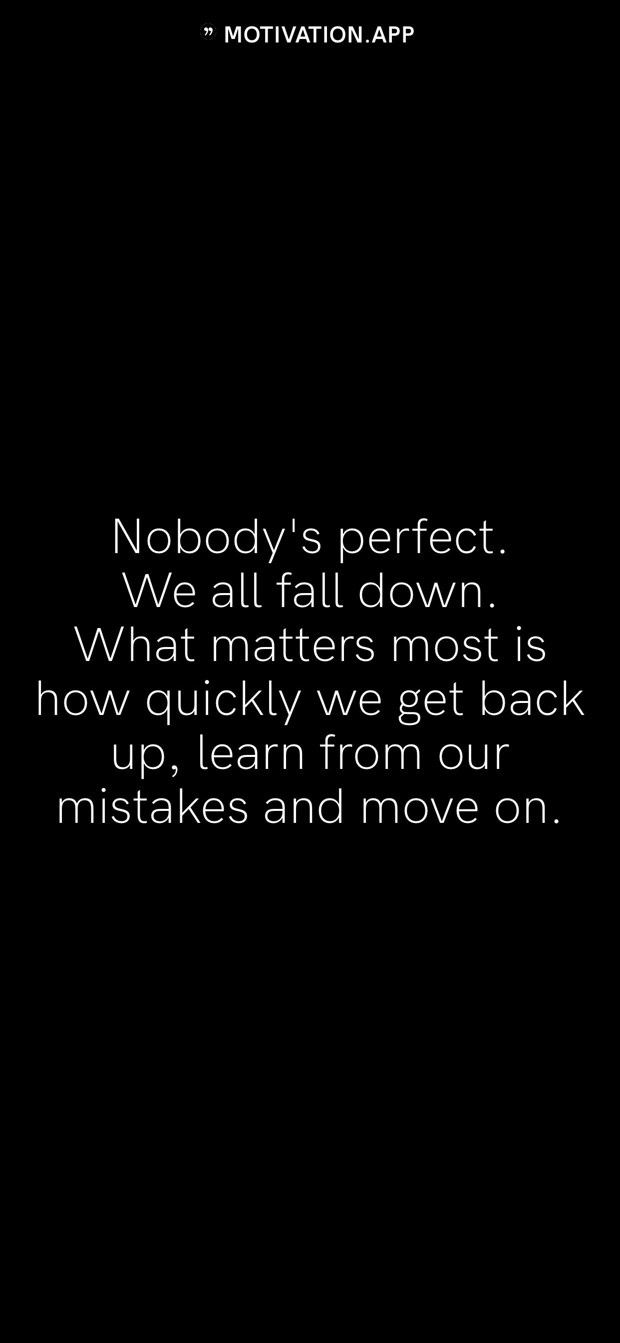 Nobody S Perfect We All Fall Down What Matters Most Is How Quickly We Get Back Up Learn From Our Mistakes An Motivation App Self Love Quotes Thoughts Quotes