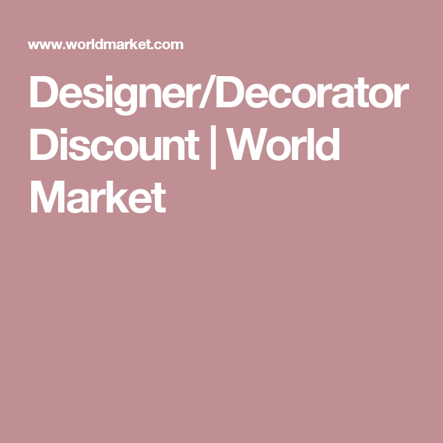 Designer/Decorator Discount | World Market | To the Trade accounts ...