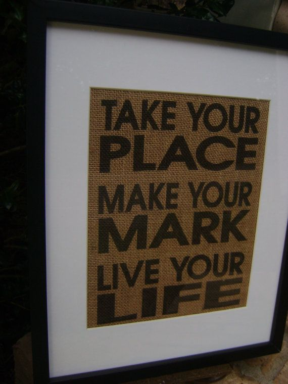 Take your place make your mark live your by KPATTONDESIGNS on Etsy, $15.00