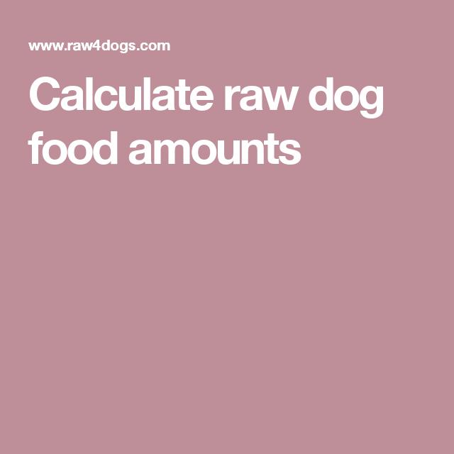 Calculate raw dog food amounts | Raw dog food recipes, Dog ...