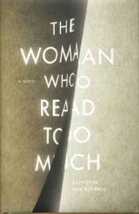 The Woman Who Read too Much (A Novel) - Author Bahiyyih Nakhjavani offers a gripping tale that is at once a compelling history of a pioneering woman, a story of nineteenth century Iran told from the street level up…