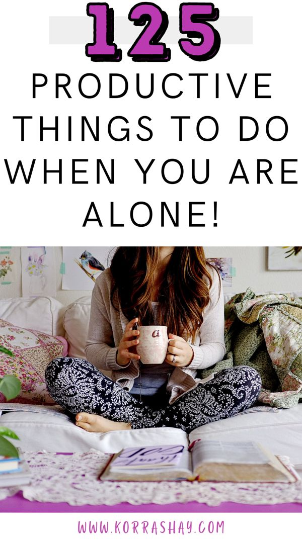 125 productive things to do when you are alone!
