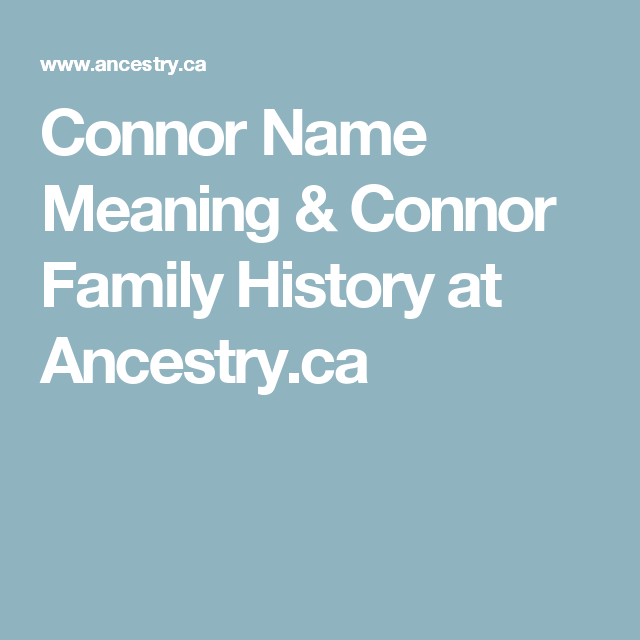 Connor Name Meaning & Connor Family History at Ancestry.ca ...