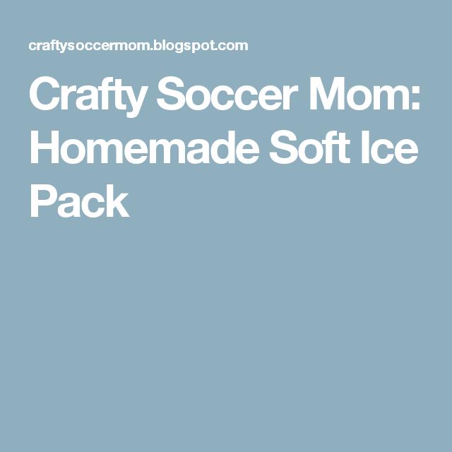 Crafty Soccer Mom: Homemade Soft Ice Pack
