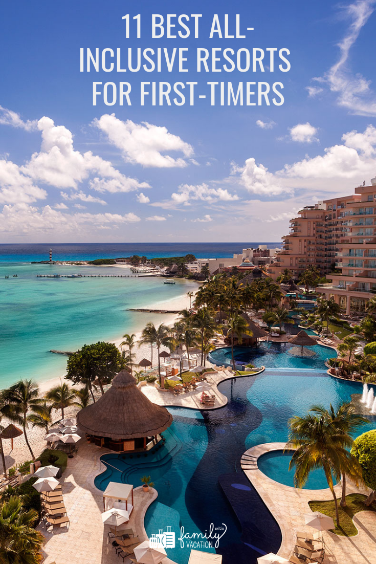 11 Best All Inclusive Resorts For First Timers Best All Inclusive Resorts All Inclusive Resorts All Inclusive Family Resorts