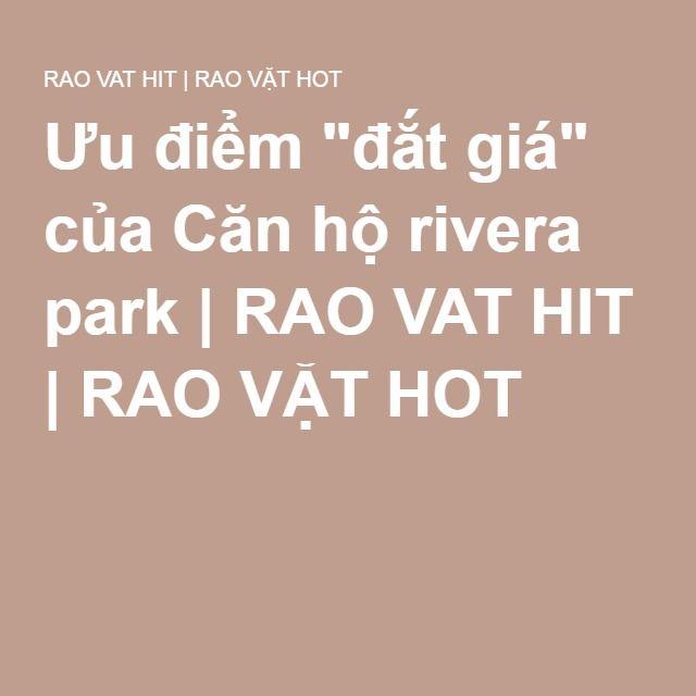 "Ưu điểm ""đắt giá"" của Căn hộ rivera park | RAO VAT HIT | RAO VẶT HOT"