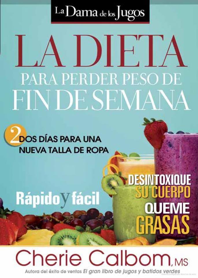 La Dieta para Perder Peso de Fin de Semana: Dos Dias Para Una Nueva Talla De ... - Cherie Calbom - Google Libros