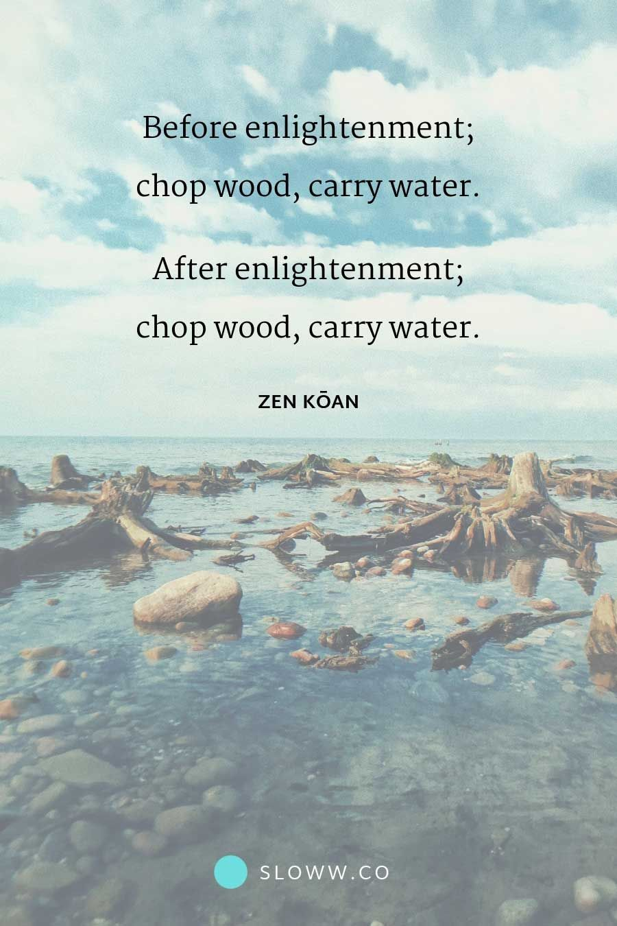 Enlightenment 3 Meanings Of Chop Wood Carry Water Into The Woods Quotes Enlightenment Quotes Enlightenment