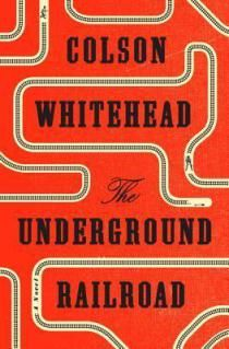 The Underground Railroad, by Colson Whitehead