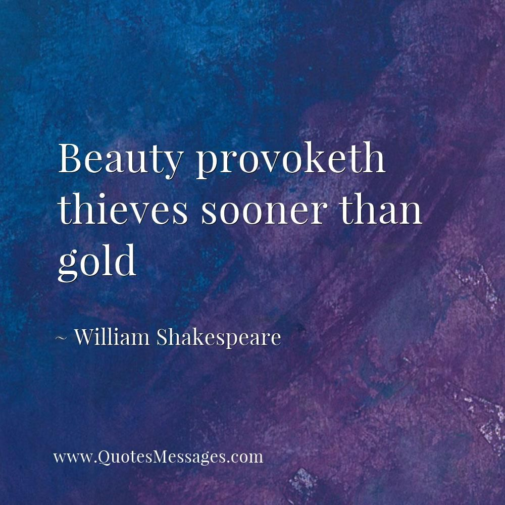 Beauty Provoketh Thieves Sooner Than Gold William Shakespeare Quote Shakespeare Quotes About Beauty Famous Inspirational Quotes William Shakespeare Quotes