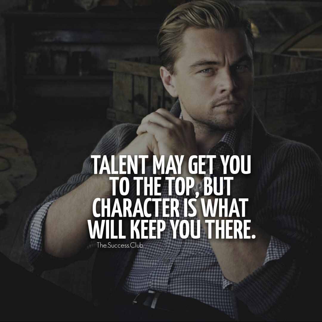 Talent May Get You To The Top But Character Is What Will Keep You There Startup Quotes Billionaire Sayings Millionaire Quotes