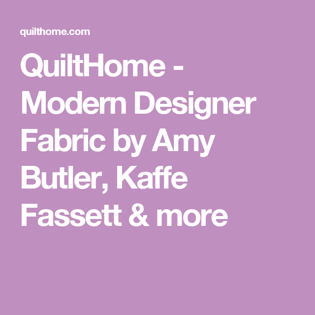 QuiltHome - Modern Designer Fabric by Amy Butler, Kaffe Fassett & more
